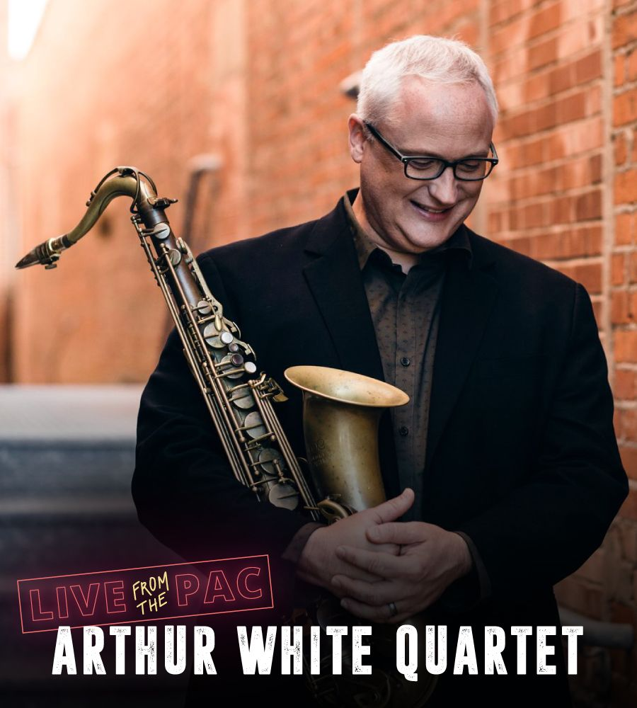 "Poster of a man holding a saxaphone with the words ""Live from the PAC Arthur White Quartet"""
