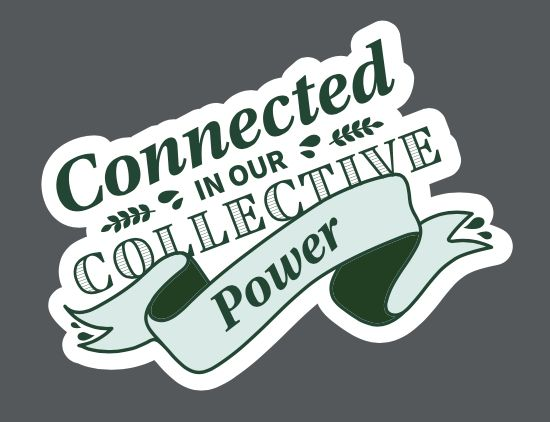 "Image that says ""Connected in our Collective Power"""