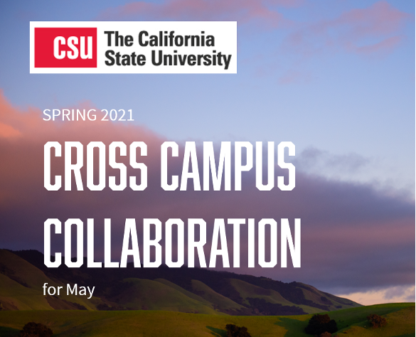 "Image of hills overlaid with the words ""Spring 2021 Cross Campus Collaboration for May"" and the CSU logo"