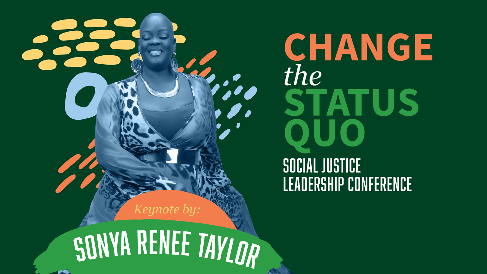 "Image of Sonya Renee Taylor with the words ""Change the Status Quo Social Justice Leadership Conference Keynote"""