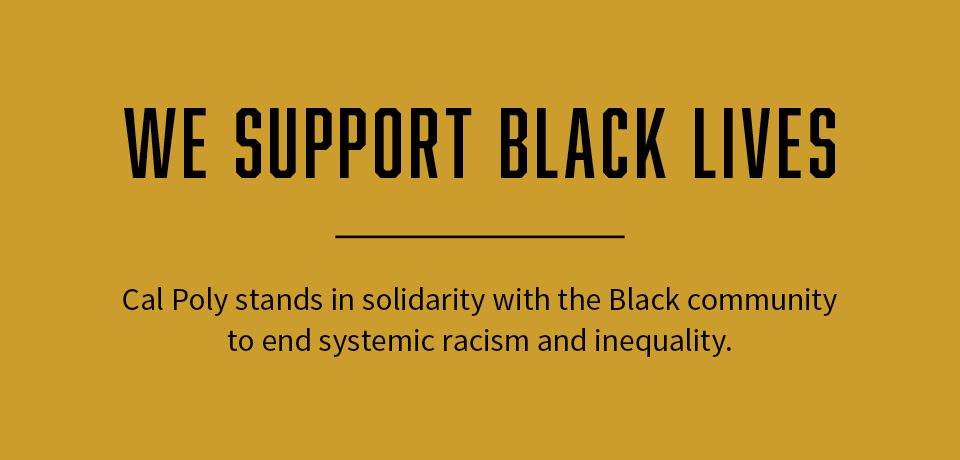 We support Black lives - Cal Poly stands with the Black community to end systemic racism and inequality
